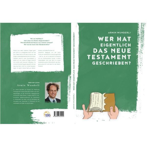 Schulbuch - Autor Dr. Armin Wunderli - Wr hat eigentlich das Neue Testament geschrieben? - Einleitung in das Neue Testament